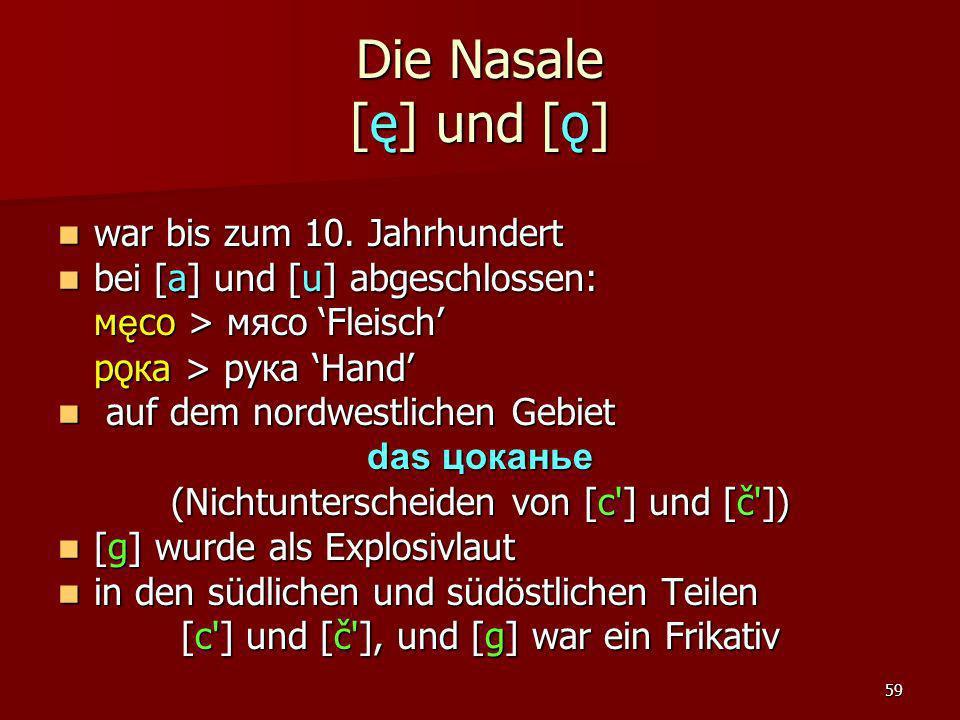 Die Nasale [ę] und [ǫ] war bis zum 10. Jahrhundert